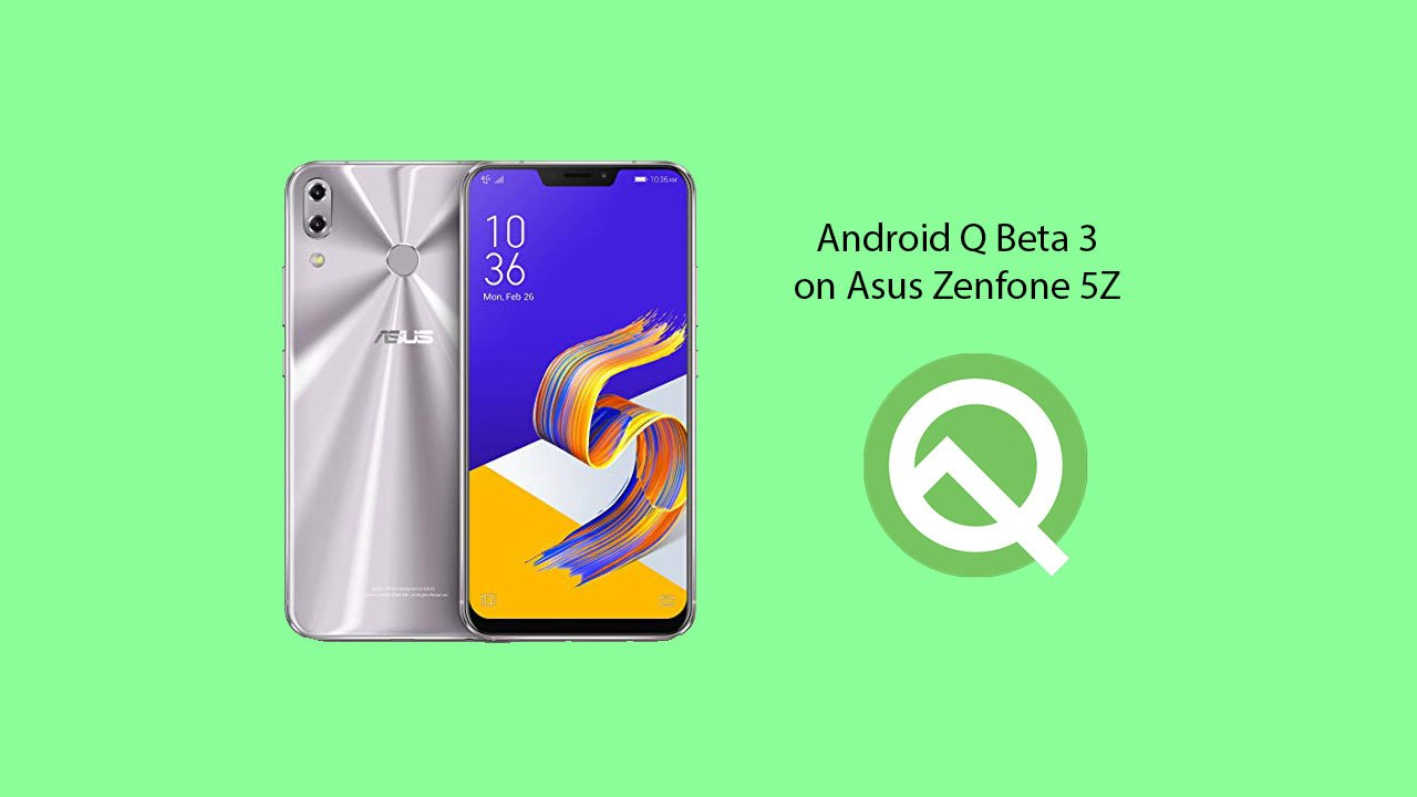 Hướng dẫn Update Android 10 Q beta cho Asus Zenfone 5Z